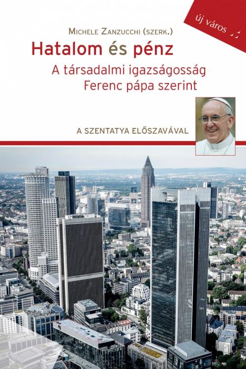 michele-zanzucchi-szerk-hatalom-es-penz-a-tarsadalmi-igazsagossag-ferenc-papa-szerint
