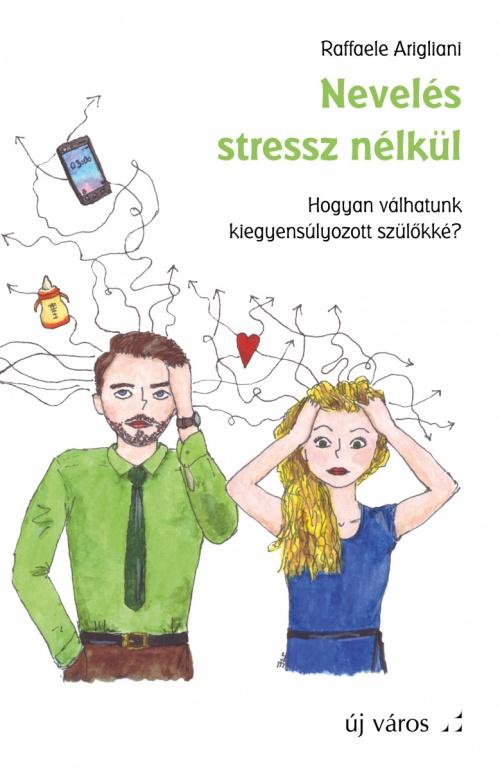 raffaele-arigliani-neveles-stressz-nelkul-hogyan-valhatunk-kiegyensulyozott-szulokke