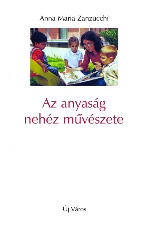 anna-maria-zanzucchi-az-anyasag-nehez-muveszete