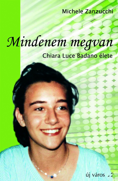 michele-zanzucchi-szerk-mindenem-megvan-chiara-luce-badano-elete