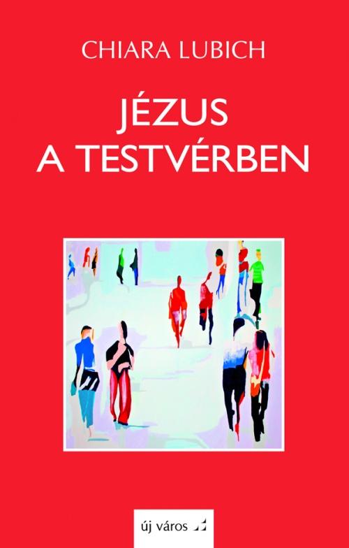 chiara-lubich-jezus-a-testverben