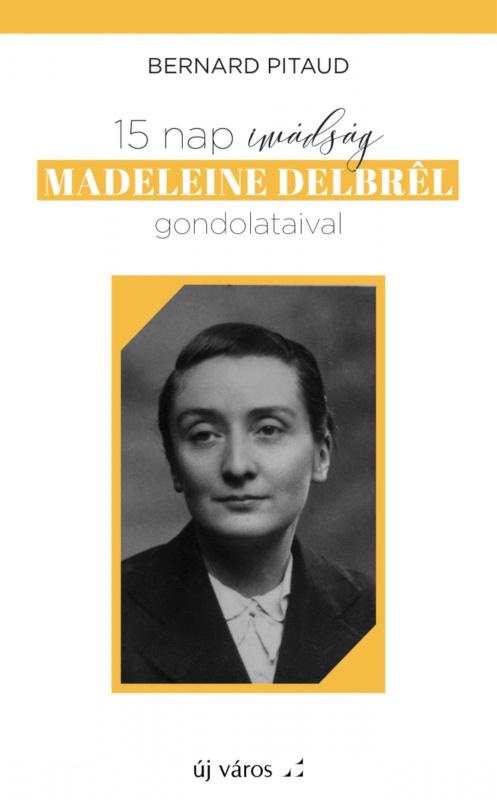bernard-pitaud-15-nap-imadsag-madeleine-delbrel-gondolataival