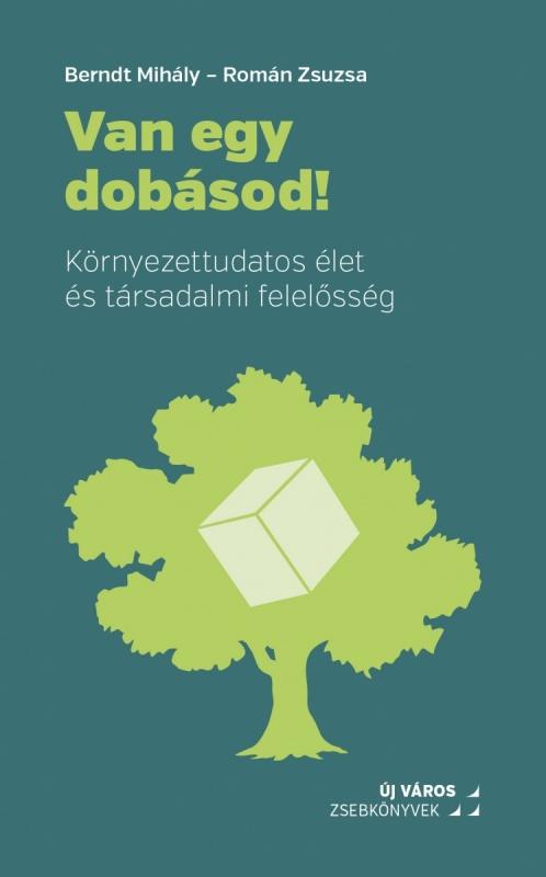 berndt-mihaly-roman-zsuzsa-van-egy-dobasod-kornyezettudatos-elet-es-tarsadalmi-felelosseg